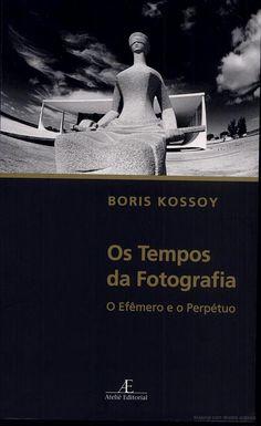 13 best livros sobre fotografia images on pinterest fotografia os tempos da fotografia o efmero e o perptuo boris kossoy google livros fandeluxe Gallery