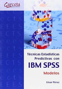 Técnicas estadísticas predictivas con IBM SPSS : modelos / César Pérez