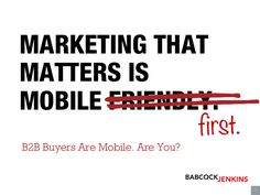 B2B Buyers Are Mobile. Are You? Why Mobile First Matters [SlideShare]