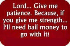 Boy have I said this prayer many times over the last 4 years!!!  :o)
