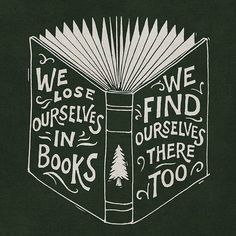 We lose ourselves in books. We find ourselves there too. / Bibliophile