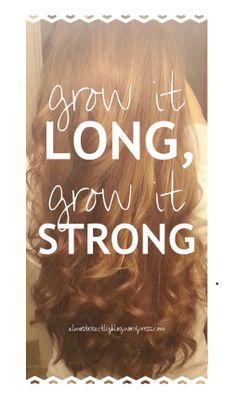 grow it long, grow it strong. Hair tips!