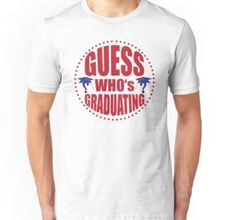 Unisex T-Shirt #Guess #who's #graduating #student #bac #study #redbubble #melcudesing