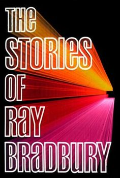 The Stories of Ray Bradbury    Containing 100 shortstories, among them  'All Summer in a day', which I read as a kid in school ~ really need to get a copy of this book!