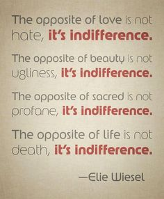 And Elie Wiesel knew all about the dangers of indifference. The most horrific tragedy of the Twentieth Century - the Holocaust - could not have happened had good people dropped their indifference and fought for their fellow man. Love Life Quotes, Great Quotes, Quotes To Live By, Me Quotes, Inspirational Quotes, The Words, Night By Elie Wiesel, Night Elie Wiesel Quotes, English