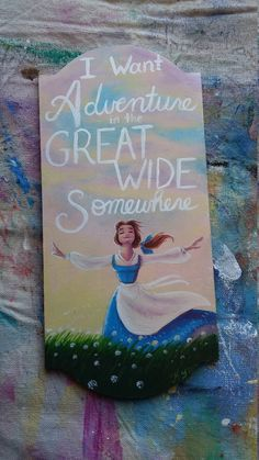 I want adventure in the great wide somewhere! -Belle This moment is probably the moment that endeared Belle to many young girls. I know its my favorite moment of her film This is a 5x11 hand-painted wooden plaque intended for home decor. No picture hanging device included. This is for the convenience of the customer to choose how the art is displayed.