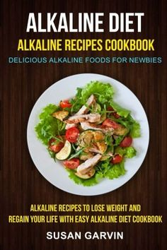 Alkaline Diet: Alkaline Recipes Cookbook: Delicious Alkaline Foods For Newbies: Alkaline Recipes To Lose Weight And Regain Your Life With Easy Alkaline Diet Cookbook - http://www.books-howto.com/alkaline-diet-alkaline-recipes-cookbook-delicious-alkaline-foods-for-newbies-alkaline-recipes-to-lose-weight-and-regain-your-life-with-easy-alkaline-diet-cookbook/