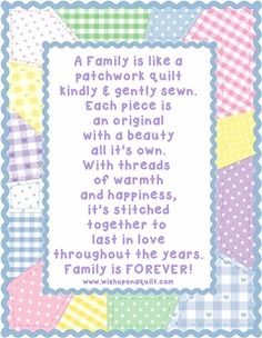 A family is like a patchwork quilt, we pick up the pieces and make good of them!