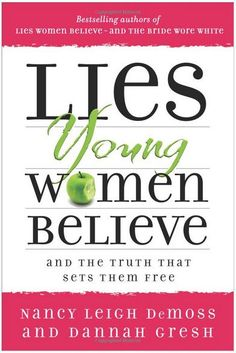 Lies Young Women Believe and the truth that sets them free... Gonna get for my girls