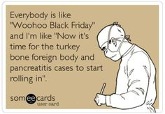 Who needs to shop on Black Friday? I've got x-rays to do and metronidazole to prescribe.
