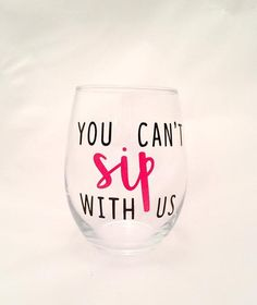 You Can't Sip with Us - Wine Glass - Customizable - Mean Girls - Funny Wine Glass Mean Girls Humor, Funny Wine Glasses, Wine Glass Designs, Glass Etching, Etched Glass, Wine By The Glass, Perfect Glass, Glass Photo, Bottle Art