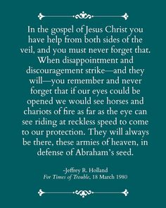 Wow.  Help from both sides of the veil. - Jeffrey R. Holland (LDS Church Apostle)