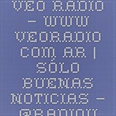 VEO RADIO – www.veoradio.com.ar   Sólo buenas noticias – @radioveo – Facebook.com/veoradio – veo@veoradio.com.ar
