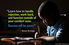 #Learn how to handle #rejection, #work hard, and #function outside of your #comfort zone. #Success will be yours. ~♥♥~