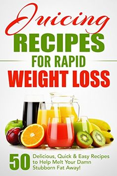 Juicing Recipes for Rapid Weight Loss: 50 Delicious, Quick & Easy Recipes to Help Melt Your Damn Stubborn Fat Away!: Juice Cleanse, Juice Diet, Juicing for Weight Loss, Juicing Books, Juicing Recipes by Fat Loss Nation http://www.amazon.com/dp/B00U1WAX1S/ref=cm_sw_r_pi_dp_ViqAvb0PR9A5S
