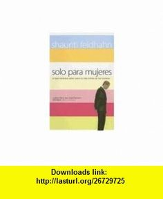 Solo Para Mujeres (Spanish Edition) (9780789913456) Shaunti Feldhahn , ISBN-10: 0789913453  , ISBN-13: 978-0789913456 ,  , tutorials , pdf , ebook , torrent , downloads , rapidshare , filesonic , hotfile , megaupload , fileserve