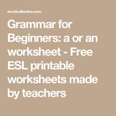 Grammar for Beginners: a or an worksheet - Free ESL printable worksheets made by teachers