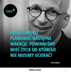 Może zamiast planować następne wakacje, powinniśmy mieć życie od którego nie musimy uciekać? - Seth Godin Swimming Motivation, Life Motivation, Wisdom Thoughts, Deep Thoughts, Motto, Cool Words, Wise Words, Motivational Quotes, Inspirational Quotes