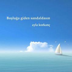 """""""boşluğa giden sandaldasın"""" şiir şair edebiyat yazar müjdecikuşlar mujdecikuslar sevgili aşk güzelsözler poem poetry writer Ayla Korkanç"""