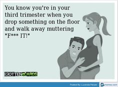 You know you're in your third trimester