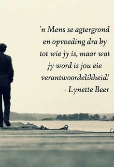Wie jy word is jou eie verantwoordelikheid. __ⓠ Lynette Beer (FB) Beer Quotes, Wisdom Quotes, Funny Quotes, Motivational Quotes, Strong Quotes, Positive Quotes, Beautiful Quotes Inspirational, Afrikaanse Quotes, Special Words