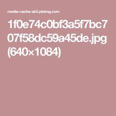1f0e74c0bf3a5f7bc707f58dc59a45de.jpg (640×1084)