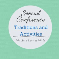 We Like to Learn as We Go!: General Conference Traditions and Activities