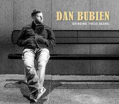 Grinding these Gears by DAN BUBIEN (Bubien, Dan) [Spotify URL: ] [Release Date: ] [] Description: PA-based singer-songwriter