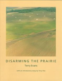 Disarming the prairie / Terry Evans ; [with an introductory essay by Tony Hiss]