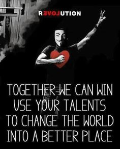 Together we can Win use your talents to change the world into a better place | Anonymous ART of Revolution