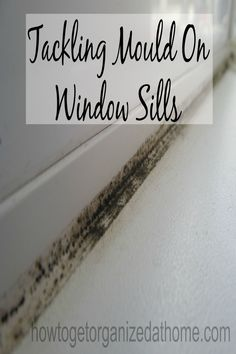 Tackling mould on window sills is a pain, know what to use to get rid of the mould is key to removing it for good.