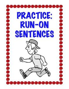 FREE. Explains what run-on sentences are, why students write them, and then offering practice at correcting them.