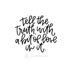 Lesson 118: Tell the truth, with a bit of love in it. // Original hand-lettering by Heather Luscher for Lettered Lessons