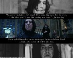 "Snape : ""i like him but i would also like to slap him hard"" :)"