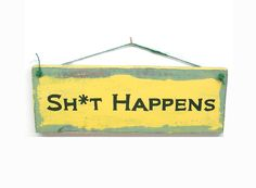 Sh*t Happens Wood Sign Primitive Plaque Hand Painted Funny Wall Decor