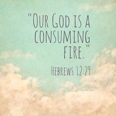 """Hebrews 12:29 """"Our God is a consuming fire"""" & when we are consumed by Him we will be on fire. May the fire in us ever roar..."""