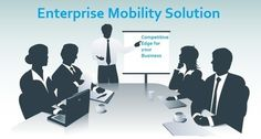 Enterprise Mobility Solution – Get the Competitive Edge for your Business!