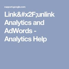 Link/unlink Analytics and AdWords - Analytics Help
