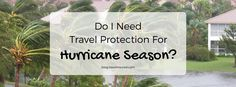 Though science tries to predict what each hurricane season will be like, it's still mostly unpredictable, which is why a travel protection plan can be useful!