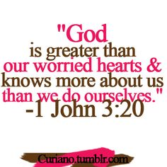 1 John 3:20 ~ God knows more