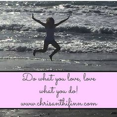 Do what you love, love what you do! Find the thing that makes you want to jump out of bed in the morning. www.chrisanthifinn.com