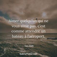 Aimer quelqu'un qui ne vous aime pas, c'est comme attendre un bateau à l'aéroport. - Zayn Malik #citation #citationdujour #proverbe #quote #frenchquote #pensées #phrases #french #français