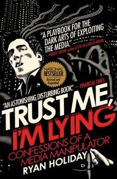Amazon.com: Trust Me, I'm Lying: Confessions of a Media Manipulator eBook: Ryan Holiday: Kindle Store