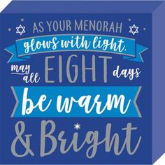Transform your room to get ready for the holidays by decorating with a Hanukkah Block Sign! This blue fiberboard sign features the headline As Your Menorah Glows With Light May All Eight Days Be Warm & Bright. The headline is adorned with printed banners and Stars of David. The flat bottom allows this sign to rest on your bar mantle or table so use it get your house in the holiday mood! Hanukkah Block Sign product details:  7 1-2in wide x1 1-4in long x 7 1-2in tall