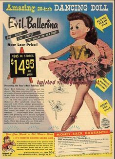 Money-back guarantee if this doll doesn't come alive on its own and twirl her way into your cold, black heart.