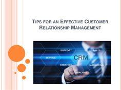 TIPS FOR AN EFFECTIVE CUSTOMER  RELATIONSHIP MANAGEMENT