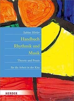 Handbuch Rhythmik und Musik: Theorie und Praxis für die Arbeit in der Kita: Amazon.de: Sabine Hirler: Bücher