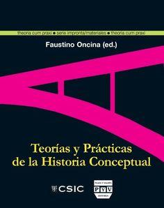 Teorías y prácticas de la historia conceptual / Faustino Oncina Coves (ed.). Madrid : CSIC ; México : Plaza y Valdés, 2009