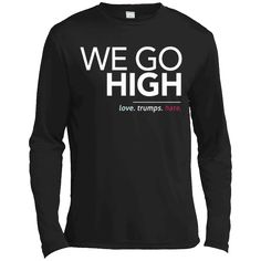 Hi everybody!   We Go High T-Shirt, Love Trumps Hate - Long Sleeve Tee https://vistatee.com/product/we-go-high-t-shirt-love-trumps-hate-long-sleeve-tee/  #WeGoHighTShirtLoveTrumpsHateLongSleeveTee  #WeGoTee #GoShirtLoveSleeve #HighLong #TTrumpsTee #ShirtSleeve # #LoveHateSleeve #TrumpsHate #Hate #Long # #LongSleeveTee #SleeveTee #Tee