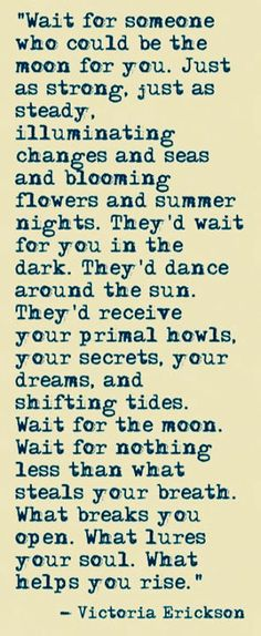 Wait for the moon - Victoria Erickson Life Quotes Love, Great Quotes, Quotes To Live By, Inspirational Quotes, Truth Quotes, You Are My Moon, Victoria Erickson, Moon Quotes, Encouragement